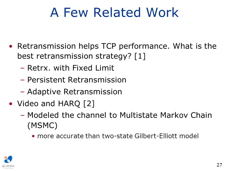 A Few Related Work Retransmission helps TCP performance. What is the best retransmission strategy [1]